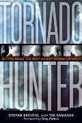 Tornado Hunter: Getting Inside the Most Violent Storms on Earth Cover