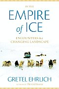 In the Empire of Ice Encounters in a Changing Landscape