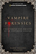 Vampire Forensics: Uncovering the Origins of an Enduring Legend Cover