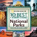 The 10 Best of Everything National Parks: 800 Top Picks from Parks Coast to Coast (National Geographic 10 Best of Everything: National Parks)