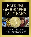 National Geographic 125 Years Legendary Photographs Adventures & Discoveries That Changed the World