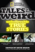 National Geographic Tales of the Weird Unbelievable True Stories
