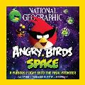 National Geographic Angry Birds Space A Furious Flight Into the Final Frontier