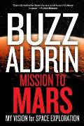 Mission To Mars: My Vision For Space Exploration by Buzz Aldrin
