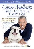 Cesar Millan's Short Guide to a Happy Dog: 98 Essential Tips and Techniques Cover