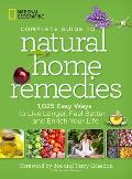 National Geographic Complete Guide to Natural Home Remedies 1025 Easy Ways to Live Longer Feel Better & Enrich Your Life