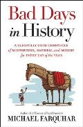 Bad Days in History: A Gleefully Grim Chronicle of Misfortune, Mayhem, and Misery for Every Day of the Year