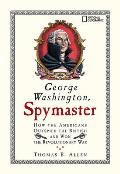 George Washington Spymaster How the Americans Outspied the British & Won the Revolutionary War