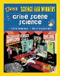 Crime Scene Science: 20 Projects and Experiments about Clues, Crimes, Criminals, and Other Mysterious Things (Science Fair Winners)