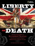 Liberty Or Death the Surpising Story of Runaway Slaves who sided with the British during the American Revolution