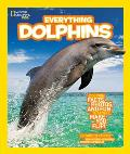Everything Dolphins (National Geographic Kids Everything)
