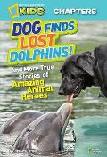 Dog Finds Lost Dolphins!: And More True Stories of Amazing Animal Heroes (National Geographic Kids)