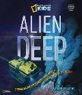 Alien Deep: Revealing the Mysterious Living World at the Bottom of the Ocean (National Geographic Kids) Cover