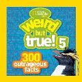 Weird But True! 5: 300 Outrageous Facts (National Geographic Kids)