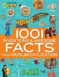 1001 Inventions & Awesome Facts from Muslim Civilization (National Geographic Kids)