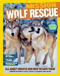 Mission: Wolf Rescue: All about Wolves and How to Save Them (National Geographic Kids)