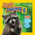 National Geographic Kids Just Joking 5: 300 Hilarious Jokes about Everything, Including Tongue Twisters, Riddles, and More! (National Geographic Kids)