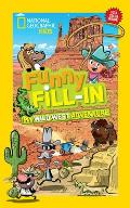National Geographic Kids Funny Fill-In: My Wild West Adventure (Ng Kids Funny Fill in)