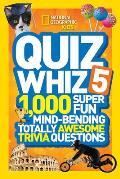 National Geographic Kids Quiz Whiz 5: 1,000 Super Fun Mind-Bending Totally Awesome Trivia Questions (Quiz Whiz)