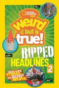 National Geographic Kids Weird But True!: Ripped from the Headlines 2: Real-Life Stories You Have to Read to Believe (Weird But True)
