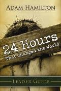 24 Hours That Changed the World Leaders Guide
