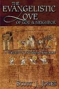 The Evangelistic Love of God and Neighbor: A Theology of Witness and Discipleship