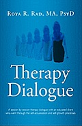 Therapy Dialogue: A Session by Session Therapy Dialogue with an Educated Client Who Went Through the Self-Actualization and Self-Growth