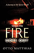 When the Fire Goes Out: A Journey to the Spirit World