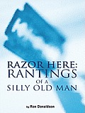 Razor Here: Rantings of a Silly Old Man