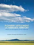 Pioneer Settlement of Nebraska Territory: Based on the Original Survey 1855-66