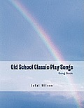 Old School Classic Play Songs: Song Book