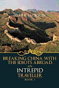 An Intrepid Traveller: Breaking China with the Idiots Abroad