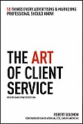 Art of Client Service, Revised and Updated Edition: 58 Things Every Advertising and Marketing Professional Should Know (2ND 08 Edition)
