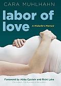 Labor Of Love A Midwifes Memoir