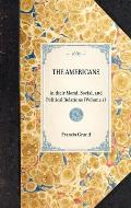 Americans (Vol 1): In Their Moral, Social, and Political Relations (Volume 1)