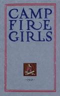 Camp Fire Girls: The Original Manual of 1912