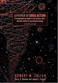Primer of Drug Action A Comprehensive Guide to the Actions Uses & Side Effects of Psychoactive Drugs