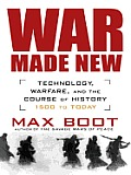 War Made New: Technology, Warfare, and the Course of History: 1500 to Today