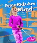 Some Kids Are Blind (Understanding Differences)