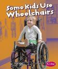 Some Kids Use Wheelchairs (Understanding Differences)