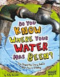 Do You Know Where Your Water Has Been?: The Disgusting Story Behind What Your're Drinking (Edge Books: Sanitation Investigation)