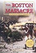 The Boston Massacre: An Interactive History Adventure (You Choose Books: An Interactive History Adventure)