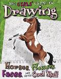 The Girls' Guide to Drawing Horses, Flowers, Faces, and Other Cool Stuff