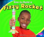 How to Build a Fizzy Rocket (Pebble Plus: Hands-On Science Fun)