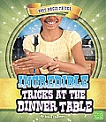 Incredible Tricks at the Dinner Table (First Facts: Easy Magic Tricks)