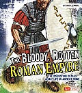The Bloody, Rotten Roman Empire: The Disgusting Details about Life in Ancient Rome (Fact Finders: Disgusting History)