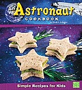 An Astronaut Cookbook: Simple Recipes for Kids (First Cookbooks)