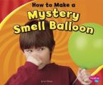How to Make a Mystery Smell Balloon (Pebble Plus: Hands-On Science Fun)