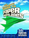 Ultimate Guide to Paper Airplanes: 36 of the Coolest, Fastest Paper Airplane Designs (Paper Airplanes)