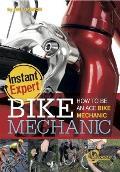 Bike Mechanic: How to Be an Ace Bike Mechanic: How to Be an Ace Bike Mechanic